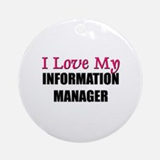 I Love My INFORMATION MANAGER Ornament (Round)