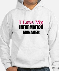I Love My INFORMATION MANAGER Hoodie