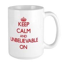 Keep Calm and Unbelievable ON Mugs