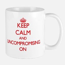 Keep Calm and Uncompromising ON Mugs