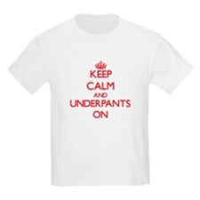 Keep Calm and Underpants ON T-Shirt