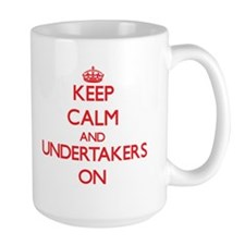 Keep Calm and Undertakers ON Mugs