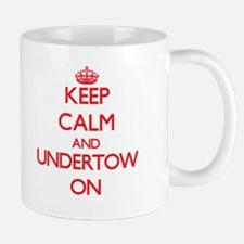 Keep Calm and Undertow ON Mugs