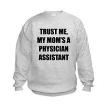 Trust Me My Moms A Physician Assistant Sweatshirt