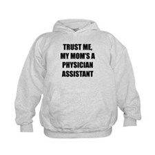 Trust Me My Moms A Physician Assistant Hoodie