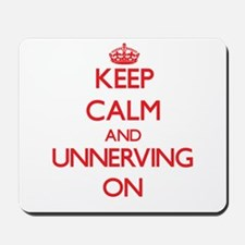 Keep Calm and Unnerving ON Mousepad