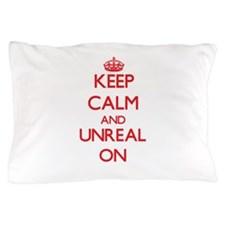 Keep Calm and Unreal ON Pillow Case