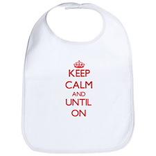 Keep Calm and Until ON Bib