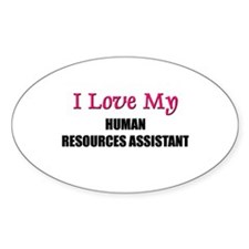 I Love My HUMAN RESOURCES ASSISTANT Oval Decal