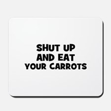 shut up and eat your carrots Mousepad