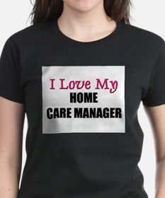 I Love My HOME CARE MANAGER Tee
