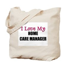 I Love My HOME CARE MANAGER Tote Bag