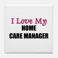 I Love My HOME CARE MANAGER Tile Coaster
