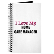 I Love My HOME CARE MANAGER Journal