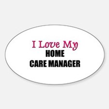 I Love My HOME CARE MANAGER Oval Decal