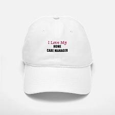 I Love My HOME CARE MANAGER Baseball Baseball Cap