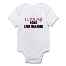 I Love My HOME CARE MANAGER Infant Bodysuit