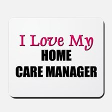 I Love My HOME CARE MANAGER Mousepad