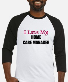 I Love My HOME CARE MANAGER Baseball Jersey