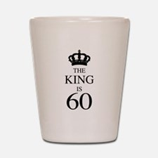 The King Is 60 Shot Glass