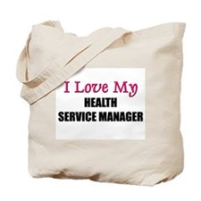 I Love My HEALTH SERVICE MANAGER Tote Bag