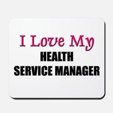 I Love My HEALTH SERVICE MANAGER Mousepad