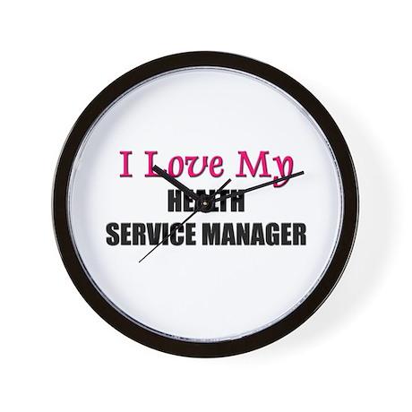 I Love My HEALTH SERVICE MANAGER Wall Clock