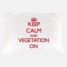 Keep Calm and Vegetation ON Pillow Case