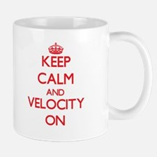 Keep Calm and Velocity ON Mugs