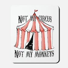 Not my circus Mousepad