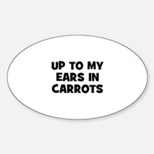 up to my ears in carrots Oval Decal