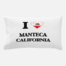 I love Manteca California Pillow Case