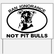 BAN IGNORANCE NOT PIT BULLS Yard Sign