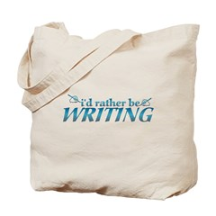 I'd rather be writing... Tote Bag