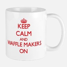 Keep Calm and Waffle Makers ON Mugs