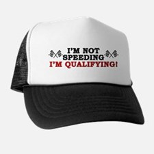 """""""I'm Not Speeding: I'm Qualifying!"""" Trucker Hat"""