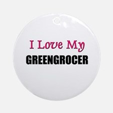 I Love My GREENGROCER Ornament (Round)