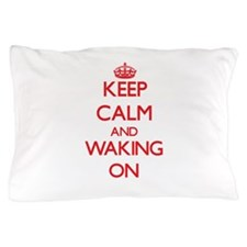 Keep Calm and Waking ON Pillow Case
