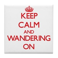 Keep Calm and Wandering ON Tile Coaster