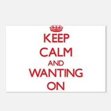 Keep Calm and Wanting ON Postcards (Package of 8)