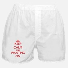 Keep Calm and Wanting ON Boxer Shorts