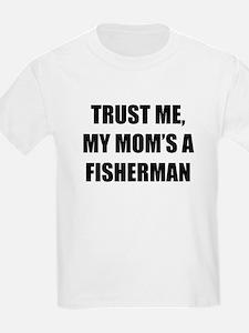 Trust Me My Moms A Fisherman T-Shirt