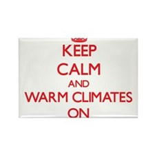 Keep Calm and Warm Climates ON Magnets