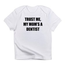 Trust Me My Moms A Dentist Infant T-Shirt