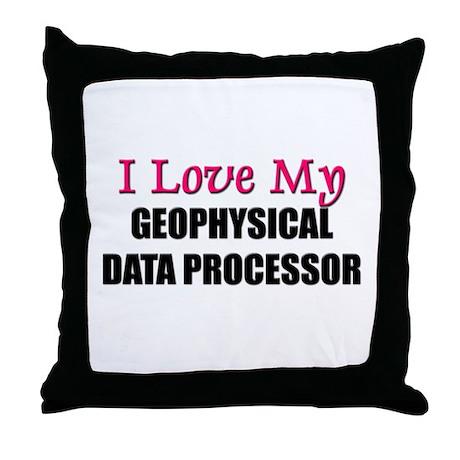 I Love My GEOPHYSICAL DATA PROCESSOR Throw Pillow