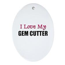 I Love My GEM CUTTER Oval Ornament