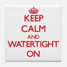 Keep Calm and Watertight ON Tile Coaster