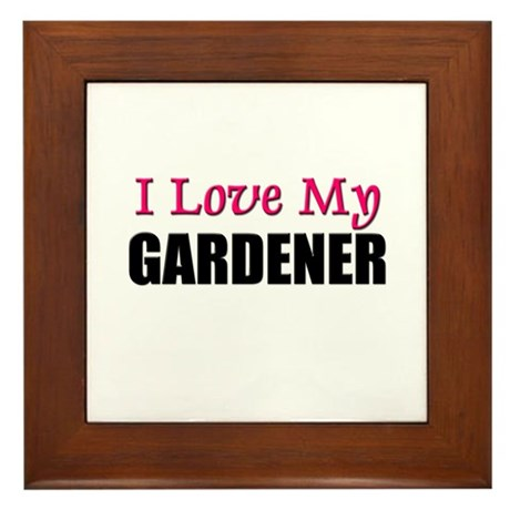 I Love My GARDENER Framed Tile