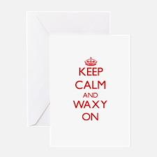 Keep Calm and Waxy ON Greeting Cards