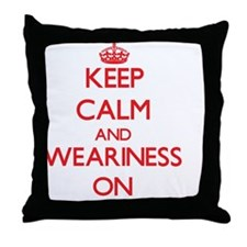 Keep Calm and Weariness ON Throw Pillow